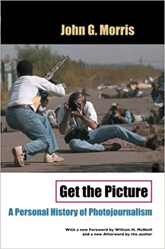 Get the Picture : A Personal History of Photojournalism